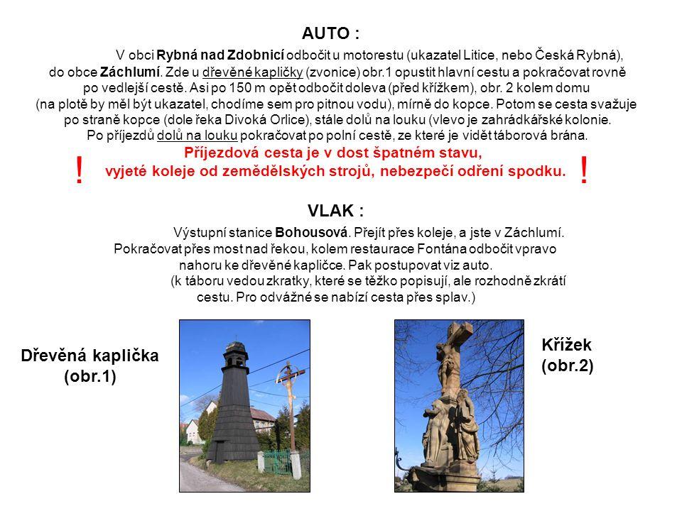 AUTO : V obci Rybná nad Zdobnicí odbočit u motorestu (ukazatel Litice, nebo Česká Rybná), do obce Záchlumí. Zde u dřevěné kapličky (zvonice) obr.1 opu