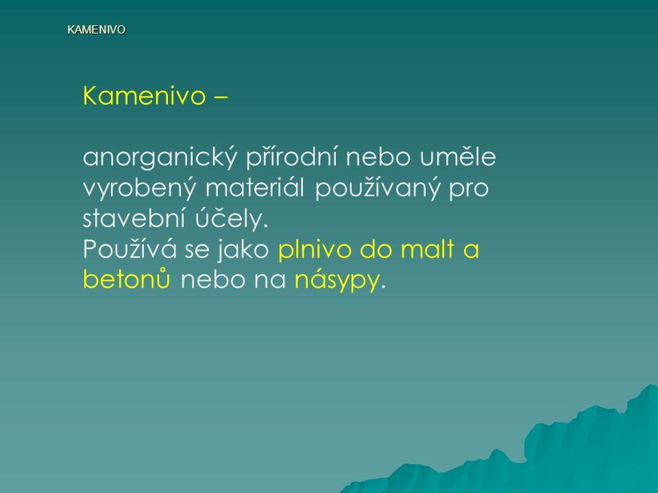 KAMENIVO • hutné – kamenivo s objemovou hmotností v rozmezí 2000 – 3000 kg.m -3.