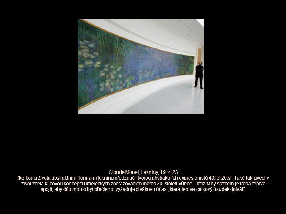 Cloude Monet, Lekníny, 1914-23 (ke konci života abstraktními formami leknínu předznačil tvorbu abstraktních expresionistů 40.let 20.st. Také tak uvedl