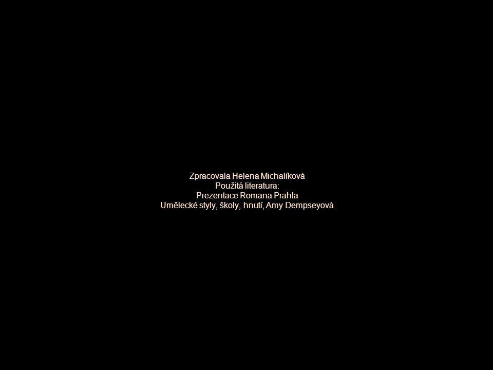 Zpracovala Helena Michalíková Použitá literatura: Prezentace Romana Prahla Umělecké styly, školy, hnutí, Amy Dempseyová