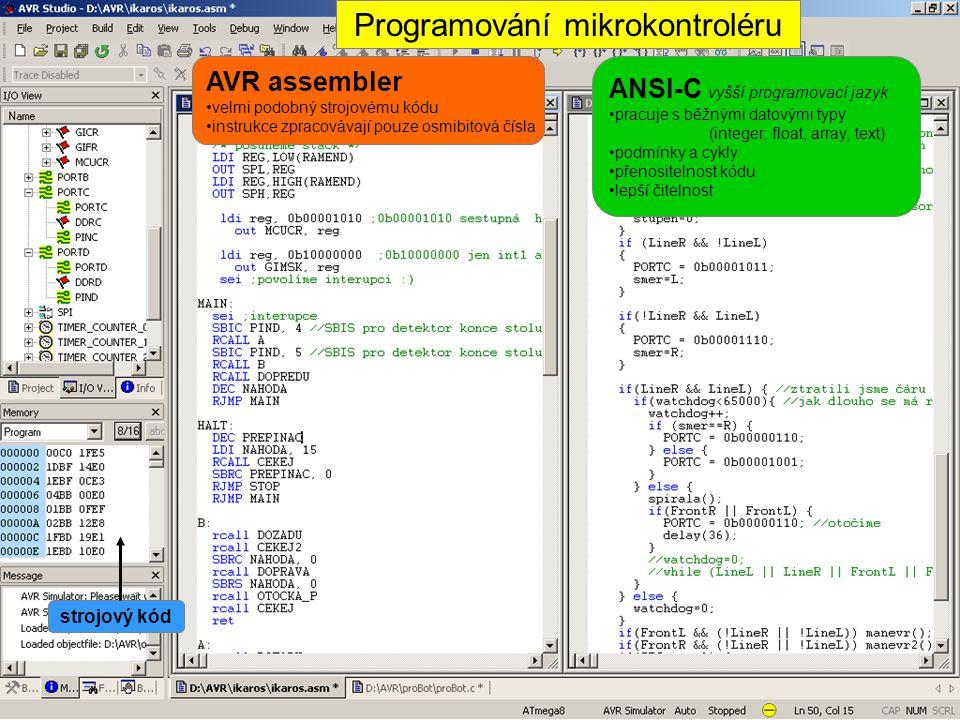 Programování mikrokontroléru AVR assembler •velmi podobný strojovému kódu •instrukce zpracovávají pouze osmibitová čísla ANSI-C vyšší programovací jazyk •pracuje s běžnými datovými typy (integer, float, array, text) •podmínky a cykly •přenositelnost kódu •lepší čitelnost strojový kód