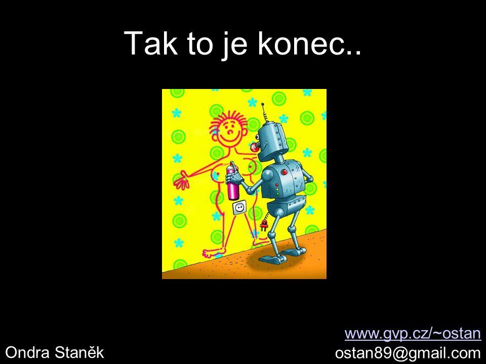 Tak to je konec.. www.gvp.cz/~ostan ostan89@gmail.com Ondra Staněk