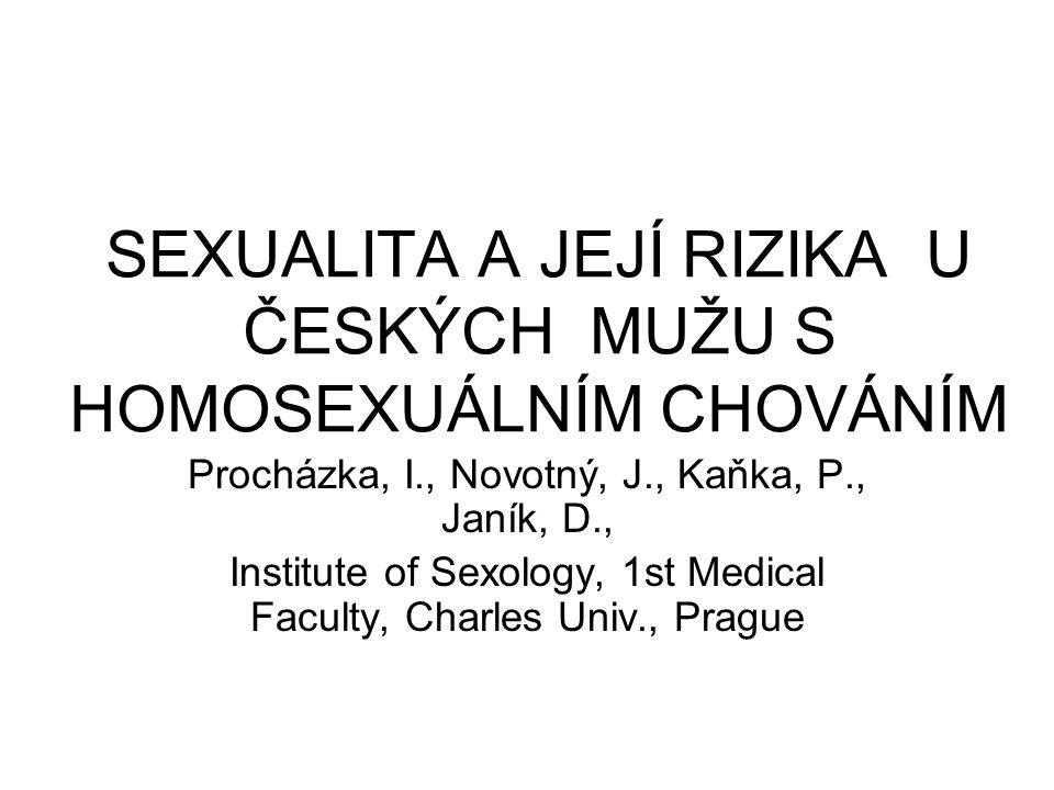 SEXUALITA A JEJÍ RIZIKA U ČESKÝCH MUŽU S HOMOSEXUÁLNÍM CHOVÁNÍM Procházka, I., Novotný, J., Kaňka, P., Janík, D., Institute of Sexology, 1st Medical Faculty, Charles Univ., Prague