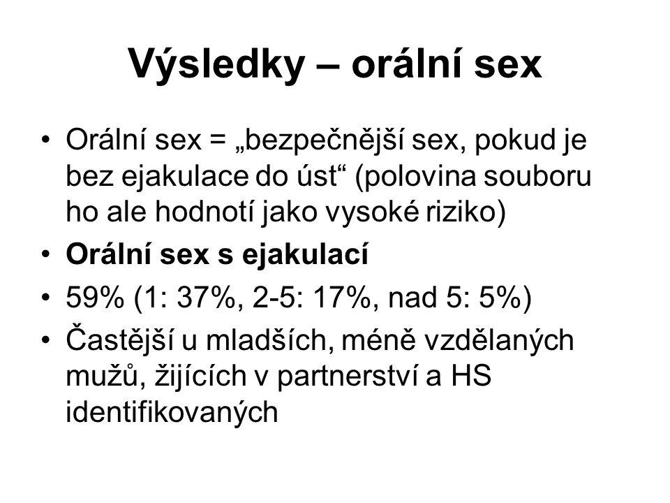 """Výsledky – orální sex •Orální sex = """"bezpečnější sex, pokud je bez ejakulace do úst"""" (polovina souboru ho ale hodnotí jako vysoké riziko) •Orální sex"""