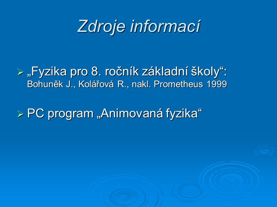 """Zdroje informací  """"Fyzika pro 8. ročník základní školy"""": Bohuněk J., Kolářová R., nakl. Prometheus 1999  PC program """"Animovaná fyzika"""""""