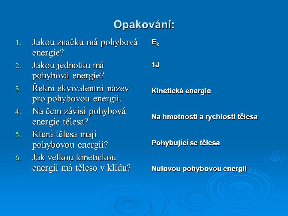 """POLOHOVÁ (POTENCIÁLNÍ) ENERGIE TĚLESA Může mít """"nějakou energii těleso, které je v klidu."""