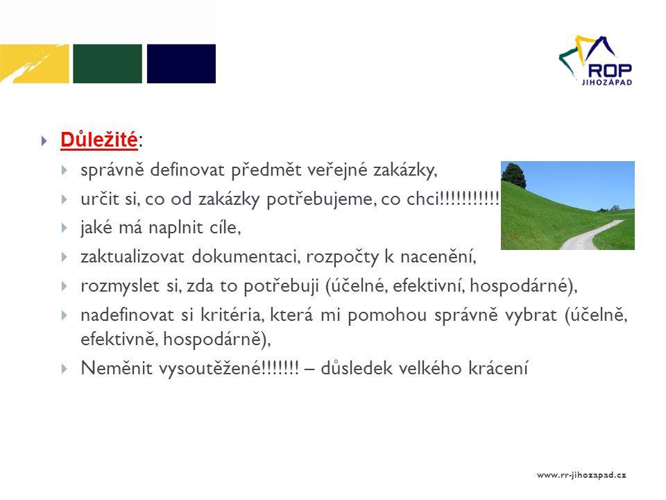  Důležité:  správně definovat předmět veřejné zakázky,  určit si, co od zakázky potřebujeme, co chci!!!!!!!!!!.