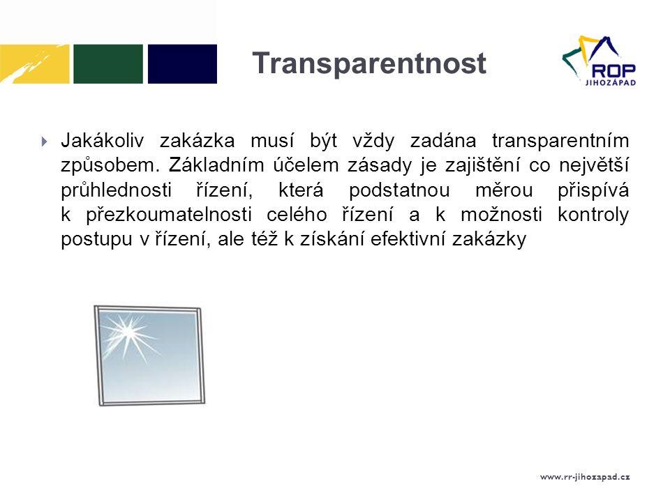 Transparentnost  Jakákoliv zakázka musí být vždy zadána transparentním způsobem.