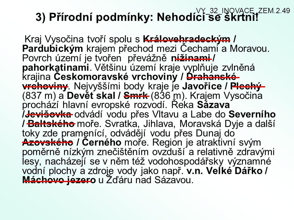 4) K uvedený m městům doplňte řeku, na které leží: TřebíčJihlava TelčMoravská Dyje Havlíčkův BrodSázava VY_32_INOVACE_ZEM.2.49