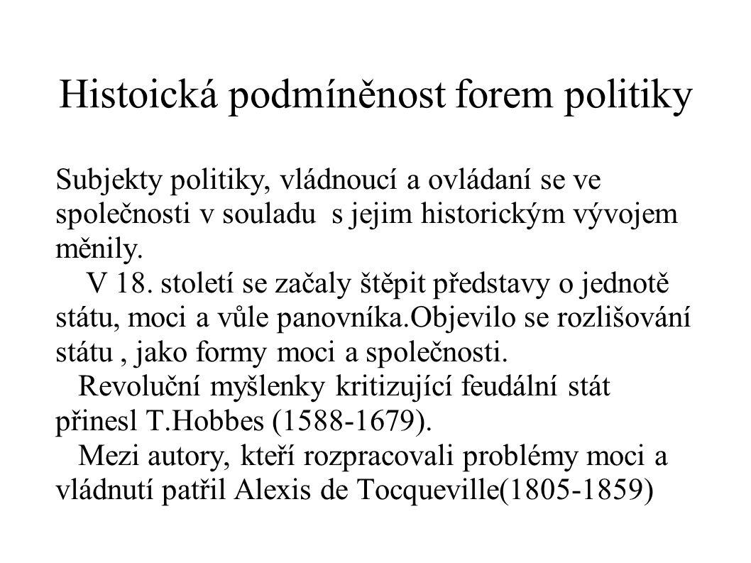 Histoická podmíněnost forem politiky Subjekty politiky, vládnoucí a ovládaní se ve společnosti v souladu s jejim historickým vývojem měnily. V 18. sto