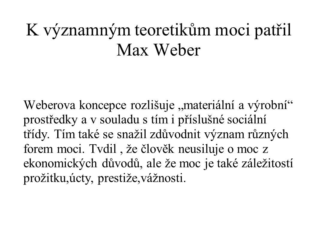 """K významným teoretikům moci patřil Max Weber Weberova koncepce rozlišuje """"materiální a výrobní"""" prostředky a v souladu s tím i příslušné sociální tříd"""