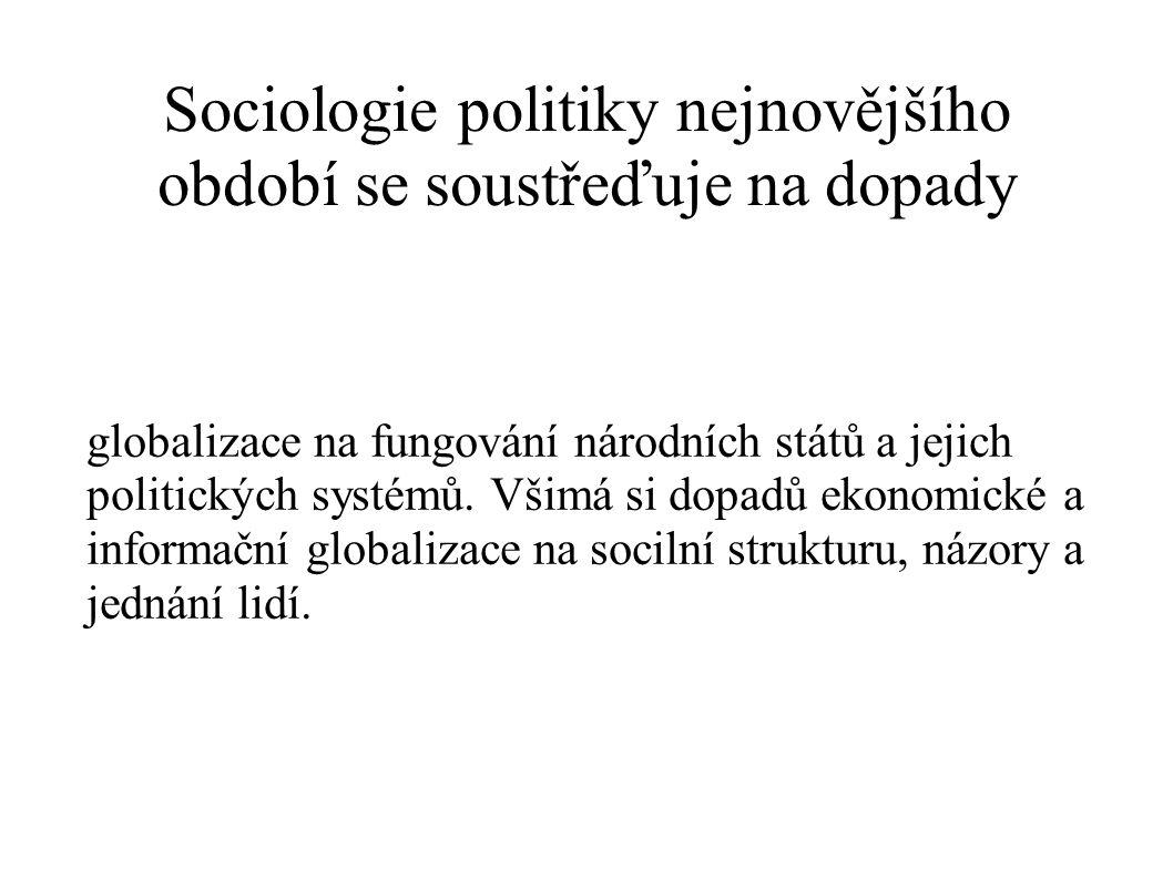 Sociologie politiky nejnovějšího období se soustřeďuje na dopady globalizace na fungování národních států a jejich politických systémů. Všimá si dopad