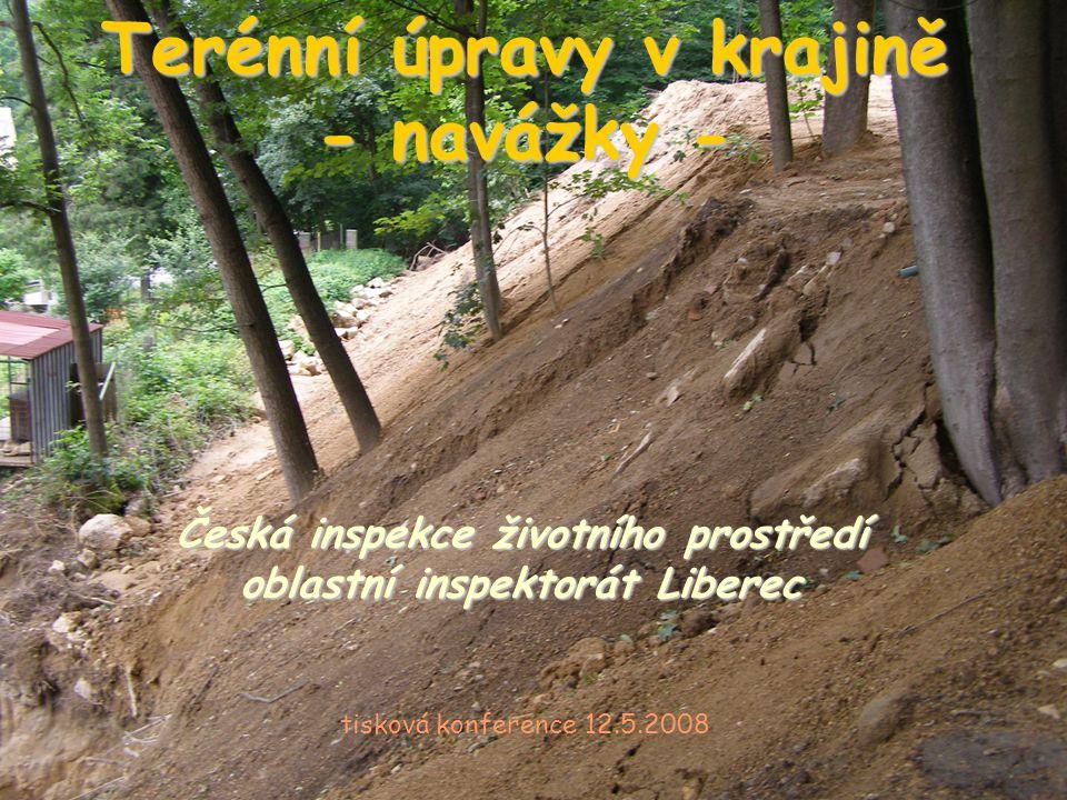 Terénní úpravy v krajině - navážky - Česká inspekce životního prostředí oblastní inspektorát Liberec tisková konference 12.5.2008