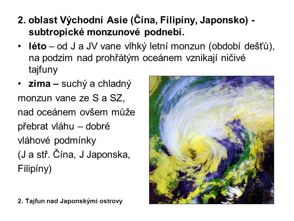 2. oblast Východní Asie (Čína, Filipíny, Japonsko) - subtropické monzunové podnebí. •léto – od J a JV vane vlhký letní monzun (období dešťů), na podzi