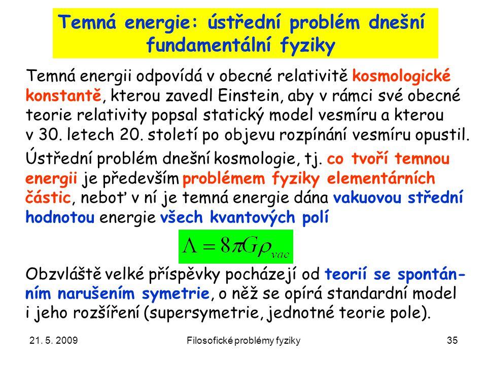 21. 5. 2009Filosofické problémy fyziky35 Ústřední problém dnešní kosmologie, tj. co tvoří temnou energii je především problémem fyziky elementárních č
