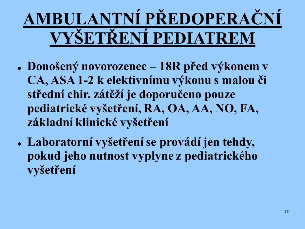 10 AMBULANTNÍ PŘEDOPERAČNÍ VYŠETŘENÍ PEDIATREM  Donošený novorozenec – 18R před výkonem v CA, ASA 1-2 k elektivnímu výkonu s malou či střední chir. z