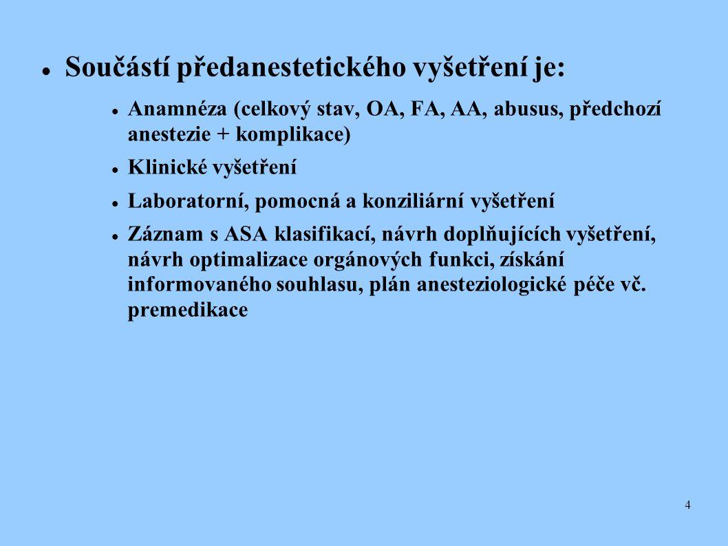 4  Součástí předanestetického vyšetření je:  Anamnéza (celkový stav, OA, FA, AA, abusus, předchozí anestezie + komplikace)  Klinické vyšetření  L