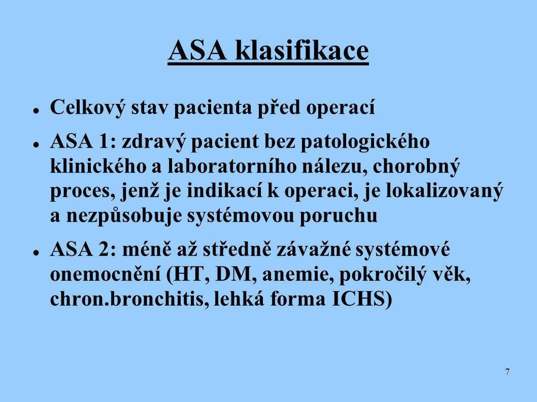 7 ASA klasifikace  Celkový stav pacienta před operací  ASA 1: zdravý pacient bez patologického klinického a laboratorního nálezu, chorobný proces, j