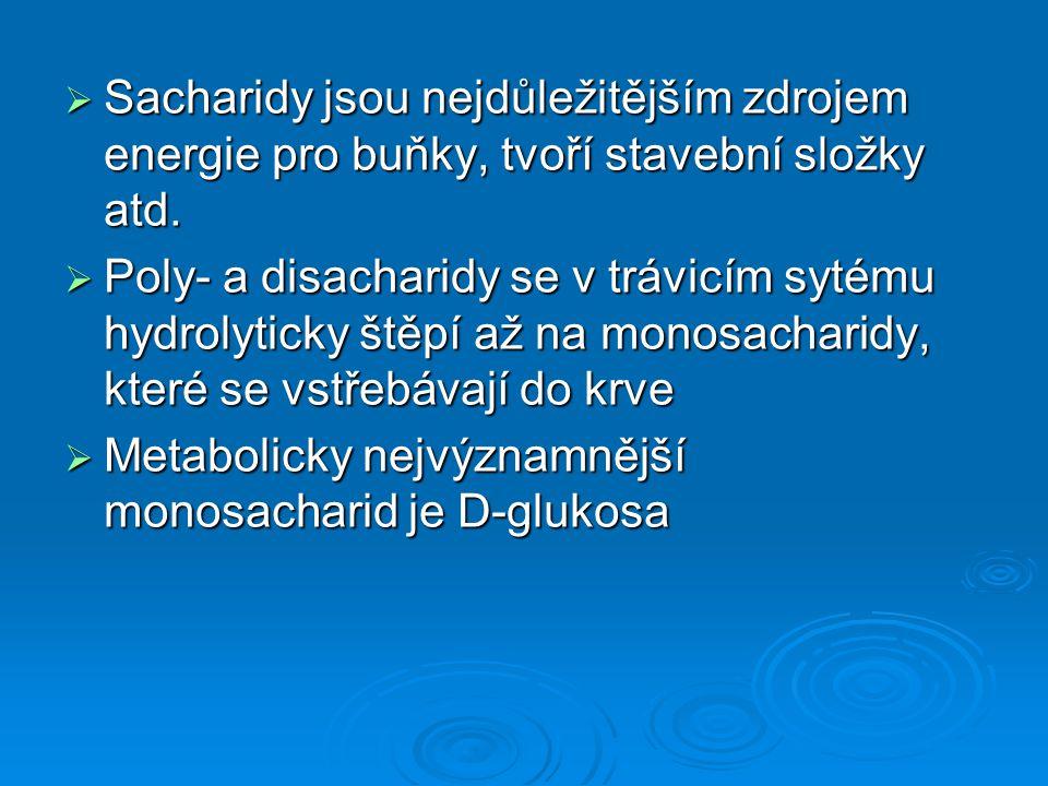  Sacharidy jsou nejdůležitějším zdrojem energie pro buňky, tvoří stavební složky atd.