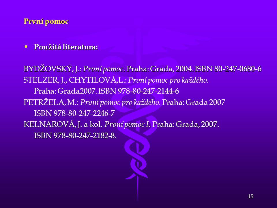 15 První pomoc • Použitá literatura: BYDŽOVSKÝ, J.: První pomoc. Praha: Grada, 2004. ISBN 80-247-0680-6 STELZER, J., CHYTILOVÁ,L.: První pomoc pro kaž