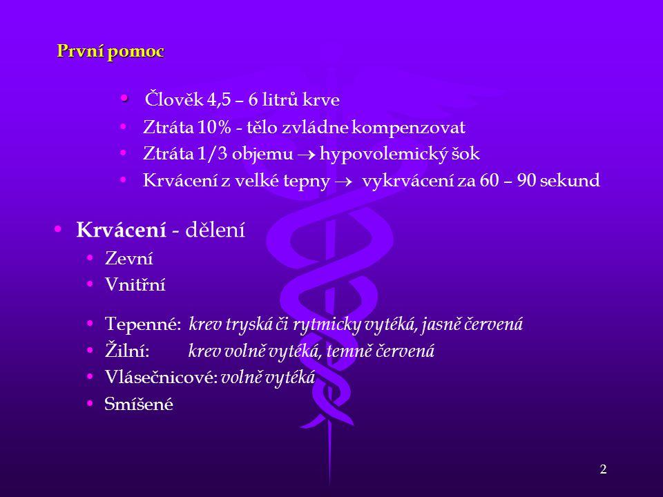 2 První pomoc • • Člověk 4,5 – 6 litrů krve • • Ztráta 10% - tělo zvládne kompenzovat • • Ztráta 1/3 objemu  hypovolemický šok • • Krvácení z velké t