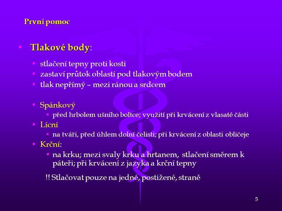 5 První pomoc • Tlakové body • Tlakové body : • •stlačení tepny proti kosti • •zastaví průtok oblastí pod tlakovým bodem • •tlak nepřímý – mezi ránou
