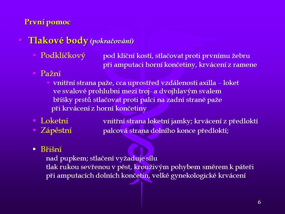 6 První pomoc • Tlakové body (pokračování) • •Podklíčkový pod klíční kostí, stlačovat proti prvnímu žebru při amputaci horní končetiny, krvácení z ram