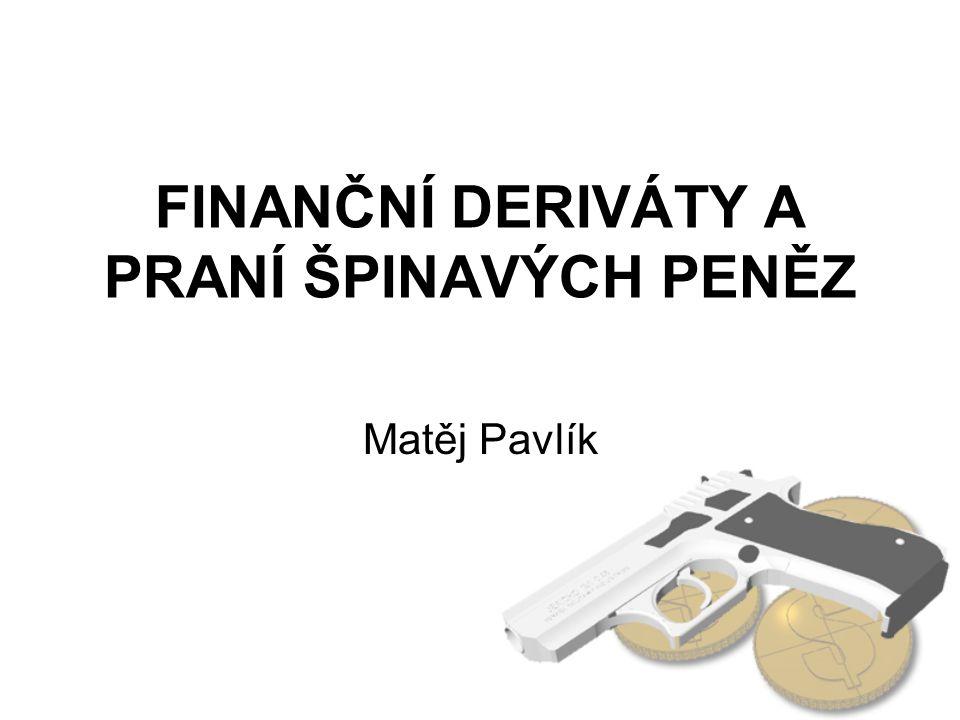 Stručný obsah •Finanční deriváty •Regulace •Situace v Čechách •Obchodování s deriváty •Hazard velkých společností •Praní peněz •Praxe •Metody •Boj •Situace v Čechách •Závěr