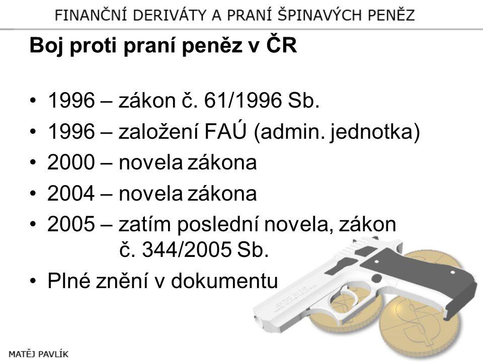 Boj proti praní peněz v ČR •1996 – zákon č. 61/1996 Sb. •1996 – založení FAÚ (admin. jednotka) •2000 – novela zákona •2004 – novela zákona •2005 – zat