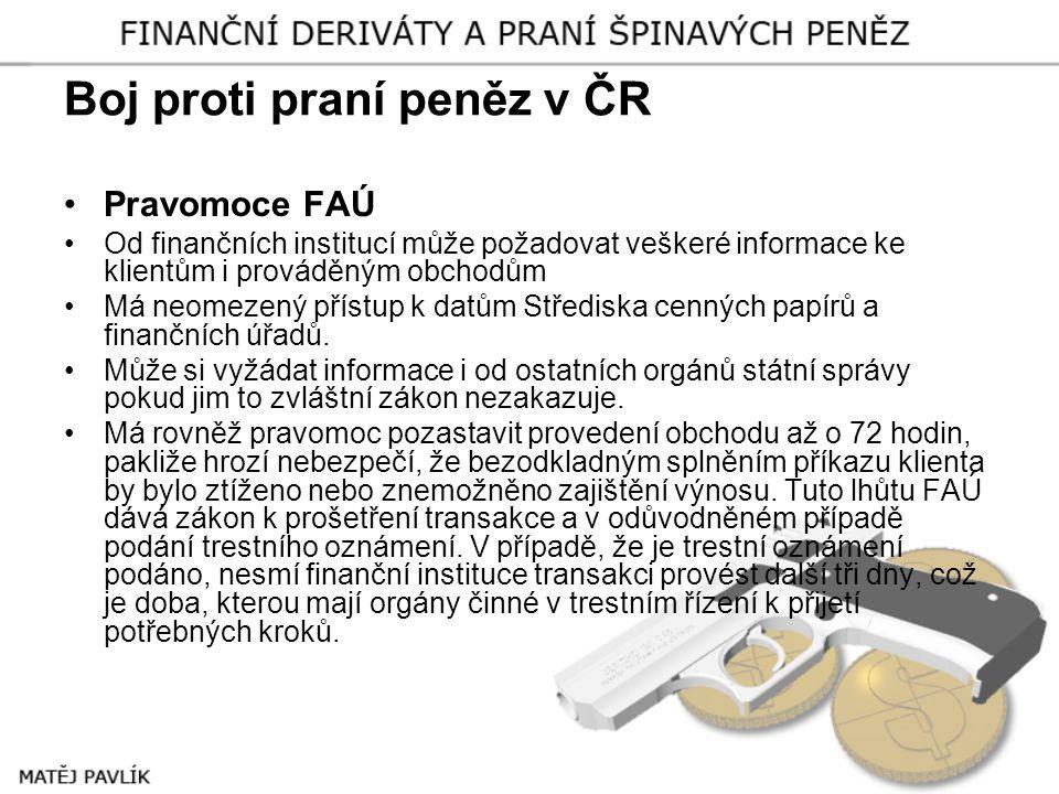 Boj proti praní peněz v ČR •Pravomoce FAÚ •Od finančních institucí může požadovat veškeré informace ke klientům i prováděným obchodům •Má neomezený př