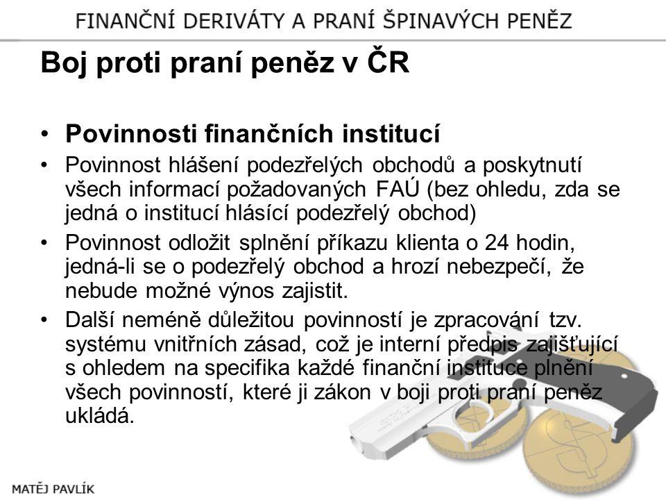 Boj proti praní peněz v ČR •Povinnosti finančních institucí •Povinnost hlášení podezřelých obchodů a poskytnutí všech informací požadovaných FAÚ (bez