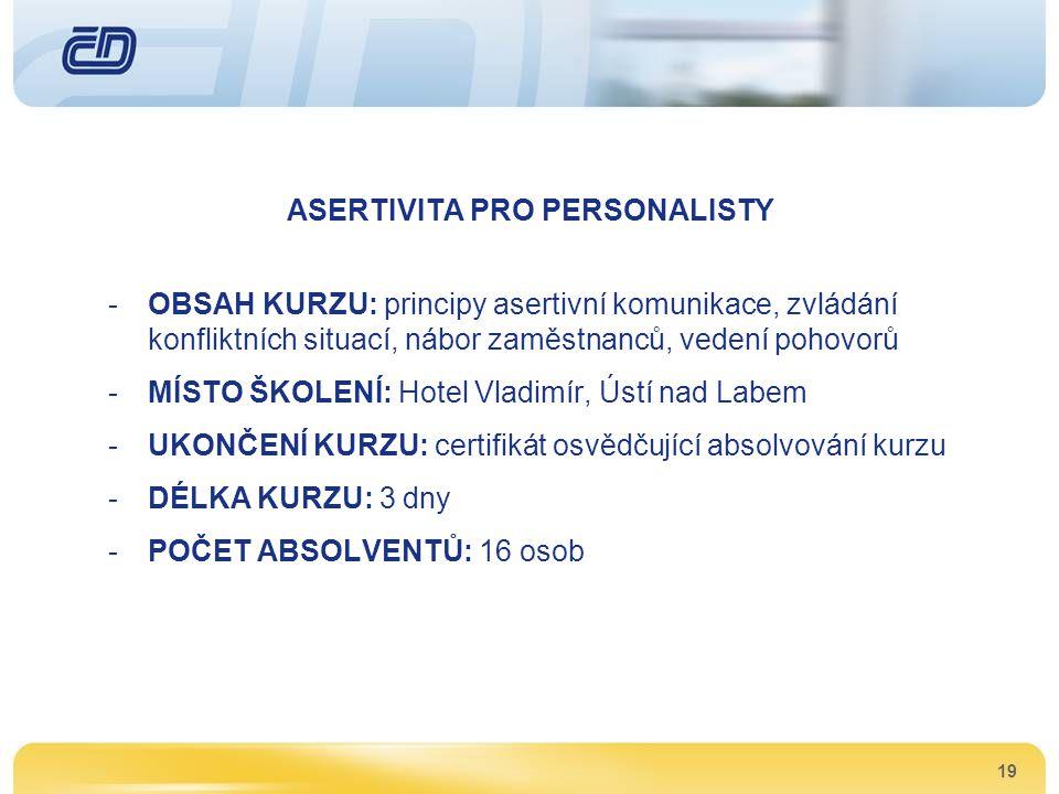 19 ASERTIVITA PRO PERSONALISTY -OBSAH KURZU: principy asertivní komunikace, zvládání konfliktních situací, nábor zaměstnanců, vedení pohovorů -MÍSTO Š