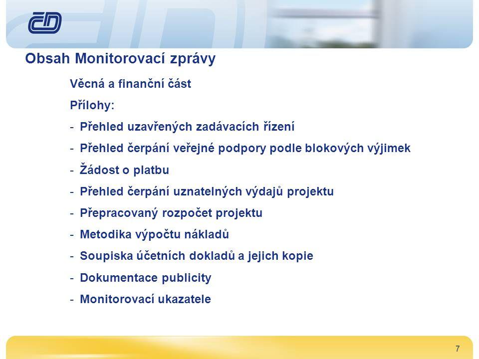 7 Obsah Monitorovací zprávy Věcná a finanční část Přílohy: -Přehled uzavřených zadávacích řízení -Přehled čerpání veřejné podpory podle blokových výji
