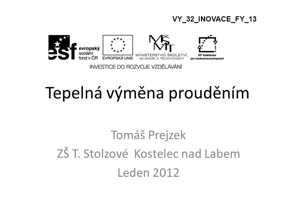 Tepelná výměna prouděním Tomáš Prejzek ZŠ T. Stolzové Kostelec nad Labem Leden 2012 VY_32_INOVACE_FY_13
