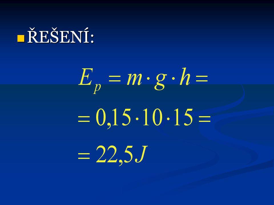 UKÁZKOVÝ PŘÍKLAD  JAKOU POLOHOVOU ENERGII MÁ VRABEC, JE-LI VE VÝŠCE 15 m A MÁ HMOTNOST 150 g ?  ZÁPIS:  h = 15 m  m = 150 g = 0,15 kg  E P = ?