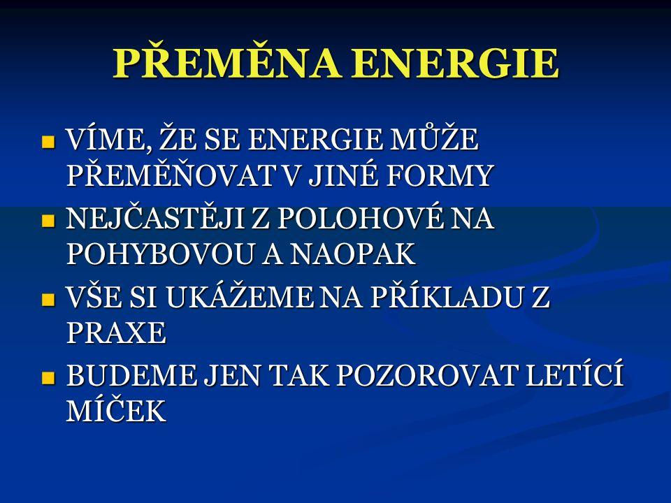 PŘÍKLADY K PROCVIČENÍ  PŘ 1)  JAKOU POLOHOVOU ENERGII MÁŠ, JSI-LI VE VÝŠCE 4 m NAD ZEMÍ?  PŘ 2)  JAKOU HMOTNOST MÁ FOTBALOVÝ MÍČ, MÁ-LI VE VÝŠCE 7