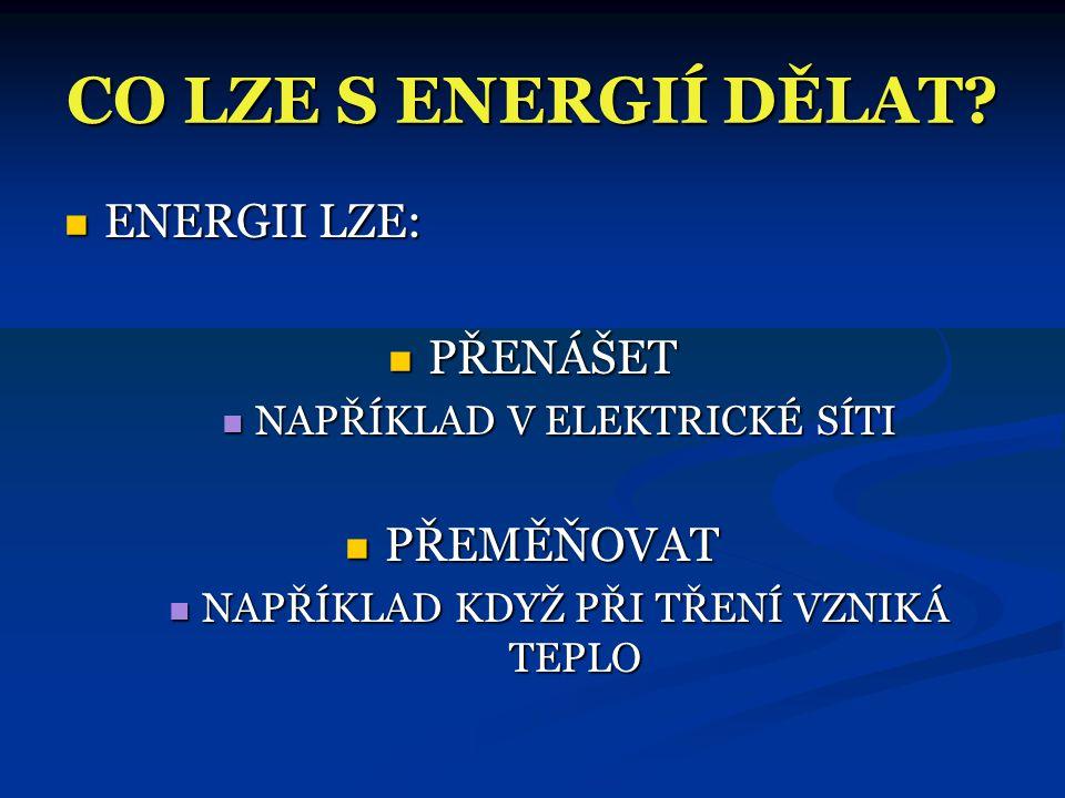 CO JE TO ENERGIE?  JE VELMI SLOŽITÉ JEDNODUŠE ODPOVĚDĚT  ENERGII LZE BRÁT JAKO JAKOUSI POHONNOU SMĚS PRO KAŽDOU ČINNOST  PROTO CHCEME-LI COKOLIV PR