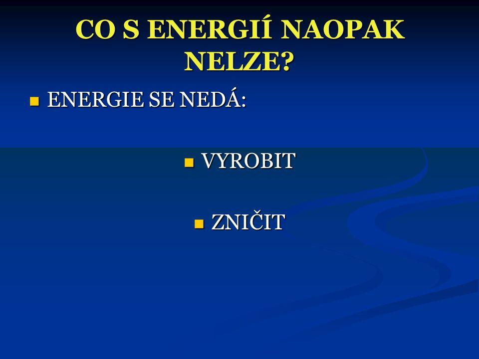 CO LZE S ENERGIÍ DĚLAT?  ENERGII LZE:  PŘENÁŠET  NAPŘÍKLAD V ELEKTRICKÉ SÍTI  PŘEMĚŇOVAT  NAPŘÍKLAD KDYŽ PŘI TŘENÍ VZNIKÁ TEPLO