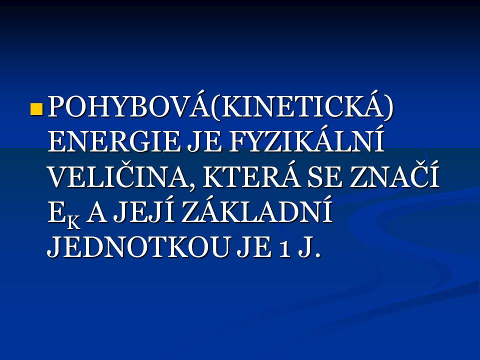 POHYBOVÁ ENERGIE  MÁ JI KAŽDÉ TĚLESO, KTERÉ SE POHYBUJE  JEJÍ VELIKOST ZÁVISÍ NA HMOTNOSTI TĚLESA A NA JEHO RYCHLOSTI  PROTO JI POČÍTÁME: