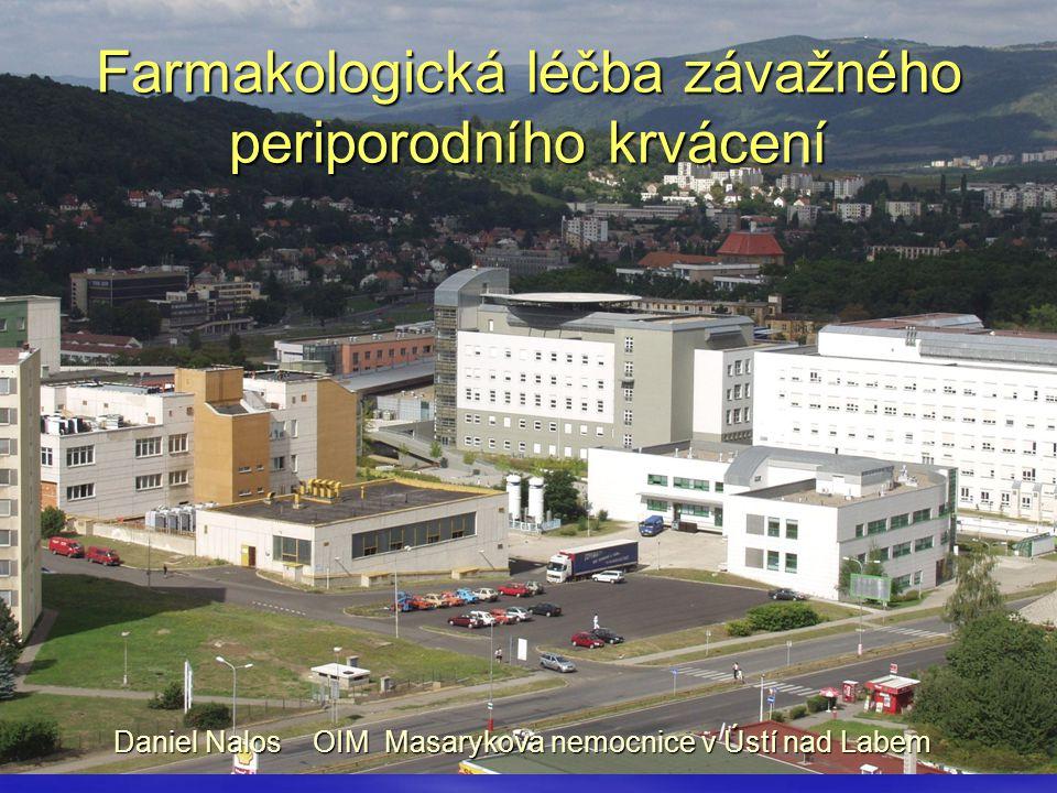 Farmakologická léčba závažného periporodního krvácení Daniel Nalos OIM Masarykova nemocnice v Ústí nad Labem