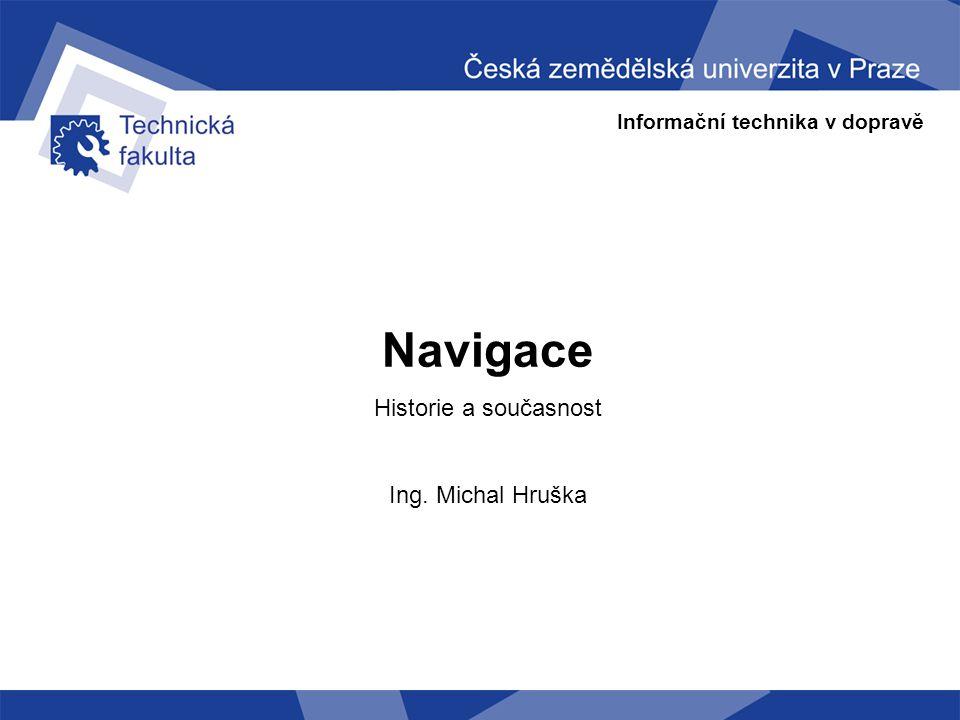 Informační technika v dopravě Navigace - Historie a současnost Navigace v sobě obsahuje dvě základní otázky 1.