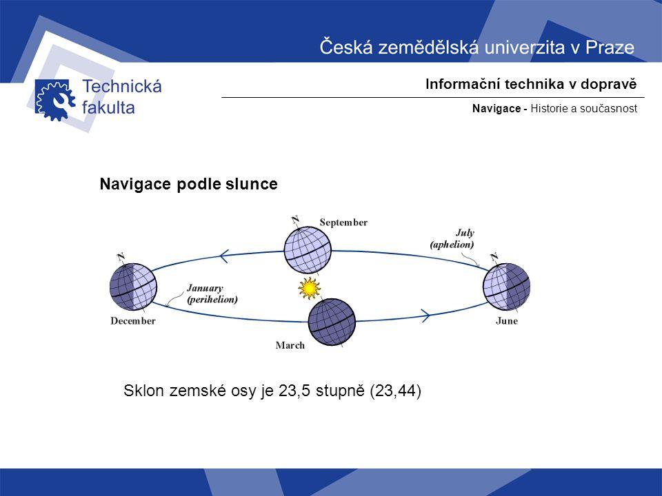 Navigace - Historie a současnost Informační technika v dopravě Určení zeměpisné polohy podle kulminace sluneční dráhy 1.
