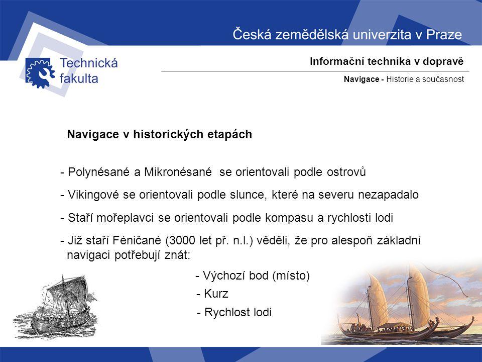 Navigace - Historie a současnost Informační technika v dopravě Kompas a měření rychlosti lodi - kompas přinesl revoluci v určování směru pohybu – v Evropě od 13.