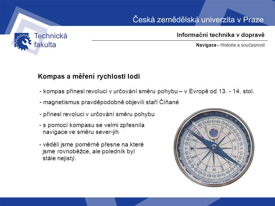 Navigace - Historie a současnost Informační technika v dopravě Kompas a měření rychlosti lodi - pro měření rychlosti lodi se používal tzv.