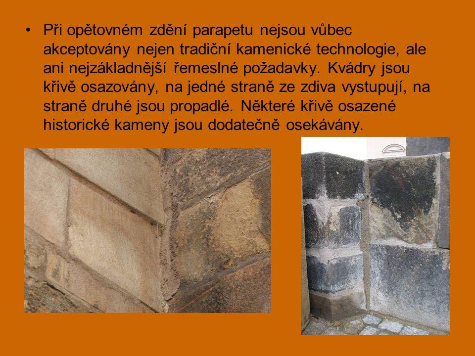 •Při opětovném zdění parapetu nejsou vůbec akceptovány nejen tradiční kamenické technologie, ale ani nejzákladnější řemeslné požadavky.