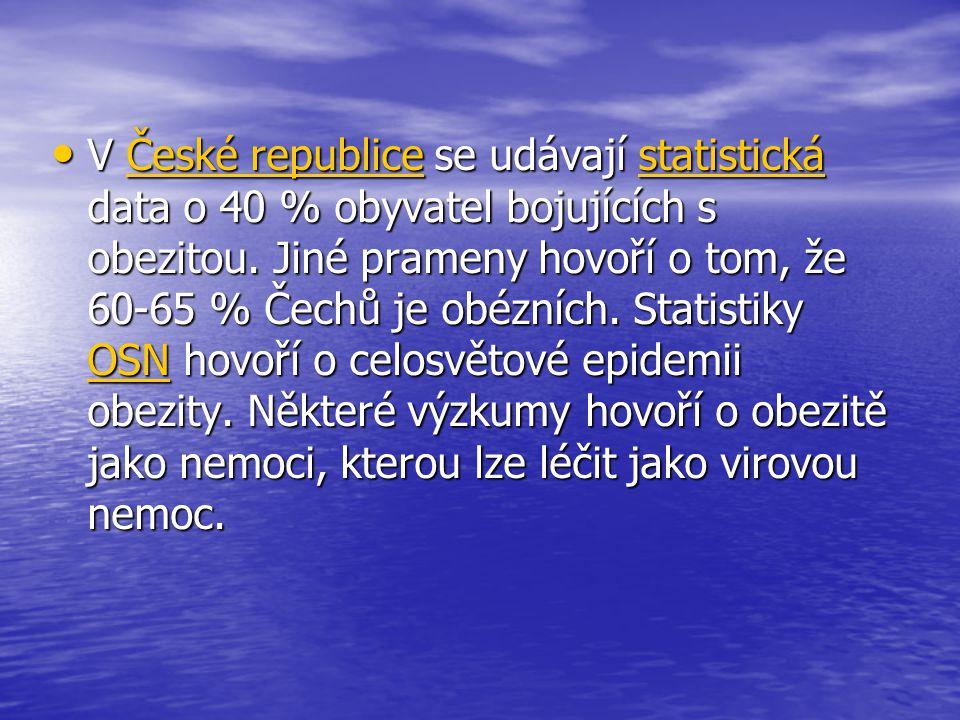 • V České republice se udávají statistická data o 40 % obyvatel bojujících s obezitou.