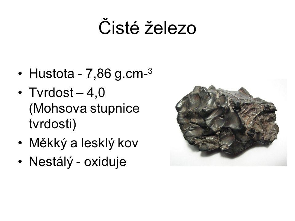 Čisté železo •Hustota - 7,86 g.cm- 3 •Tvrdost – 4,0 (Mohsova stupnice tvrdosti) •Měkký a lesklý kov •Nestálý - oxiduje