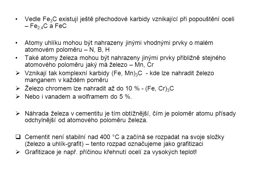 •Vedle Fe 3 C existují ještě přechodové karbidy vznikající při popouštění oceli – Fe 2,4 C a FeC •Atomy uhlíku mohou být nahrazeny jinými vhodnými prv