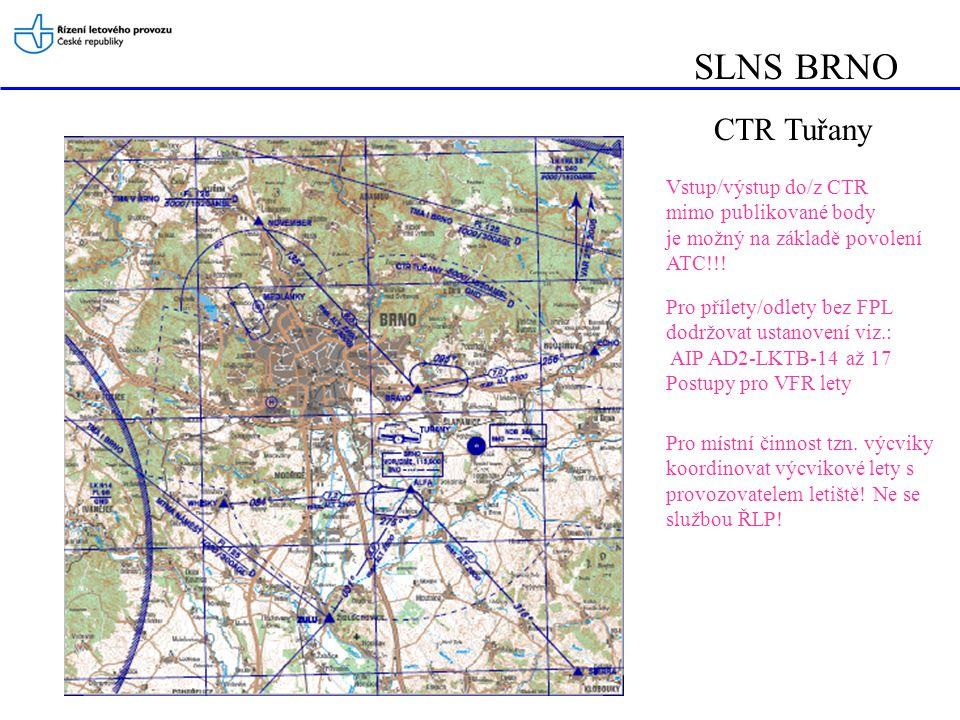 SLNS BRNO CTR Tuřany Vstup/výstup do/z CTR mimo publikované body je možný na základě povolení ATC!!! Pro přílety/odlety bez FPL dodržovat ustanovení v