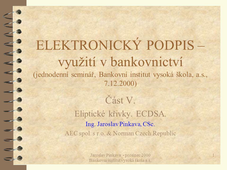 Jaroslav Pinkava - prosinec 2000 Bankovní institut vysoká škola a.s. 1 ELEKTRONICKÝ PODPIS – využití v bankovnictví (jednodenní seminář, Bankovní inst